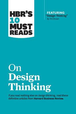 """HBR's 10 Must Reads on Design Thinking (with featured article """"Design Thinking"""" By Tim Brown) by Harvard Business Review"""