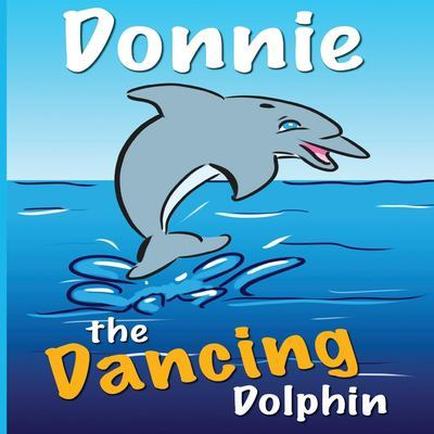 Donnie the Dancing Dolphin: Donnie teaches Sandy to dance. by Brian Sousa