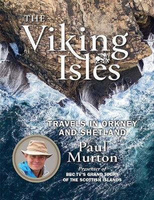 The Viking Isles: Travels in Orkney and Shetland by Paul Murton