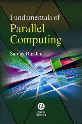 Fundamentals of Parallel Computing by Sanjay Razdan