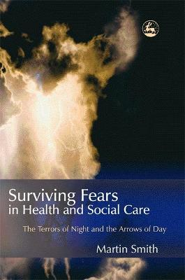 Surviving Fears in Health and Social Care by Martin Smith