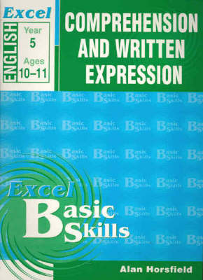 Excel Comprehension & Written Expression: Comprehension and Written Expression: Skillbuilder Year 5: Year 5 by Alan Horsfield
