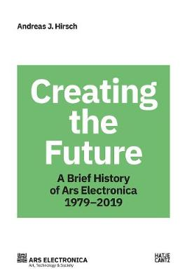 Ars Electronica 1979-2019: 40 Years Ars Electronica. A Biography of the Future book