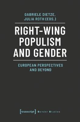Right-Wing Populism and Gender - European Perspectives and Beyond by Gabriele Dietze