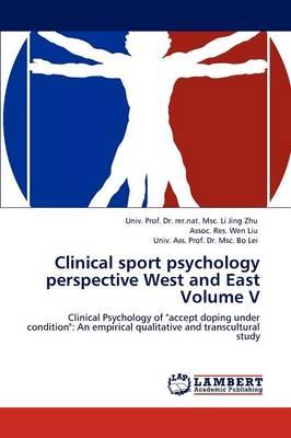 Clinical sport psychology perspective West and East Volume V by Dr Univ Prof Rer Nat Msc Li Ji Zhu