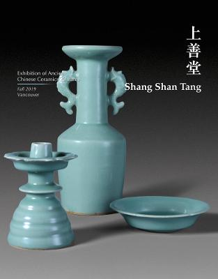 Shang Shan Tang: Exhibition of Ancient Chinese Ceramics 20 items by Shang Shan Tang
