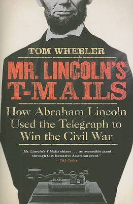 Mr Lincoln's T-Mails by Tom Wheeler