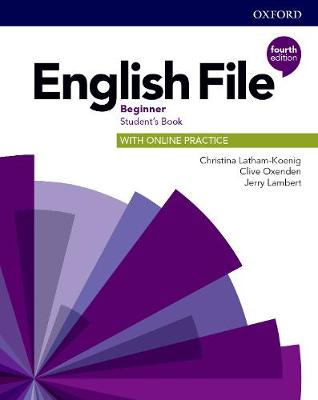 English File: Beginner: Student's Book with Online Practice: Gets you talking by Christina Latham-Koenig