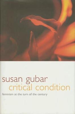 Critical Condition: Feminism at the Turn of the Century by Susan Kamholtz Gubar