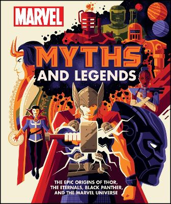 Marvel Myths and Legends: The epic origins of Thor, the Eternals, Black Panther, and the Marvel Universe by James Hill