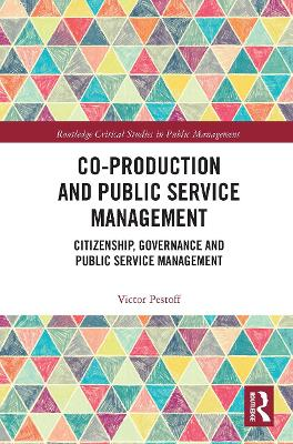 Co-Production and Public Service Management: Citizenship, Governance and Public Services Management by Victor Pestoff