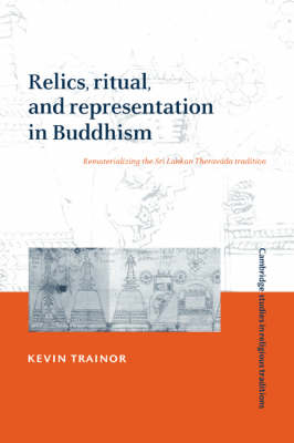 Relics, Ritual, and Representation in Buddhism by Kevin Trainor