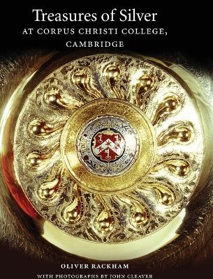 Treasures of Silver at Corpus Christi College, Cambridge by Oliver Rackham