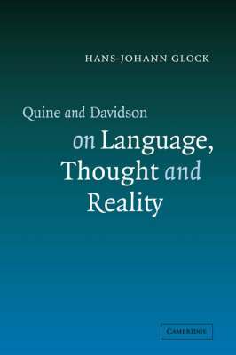 Quine and Davidson on Language, Thought and Reality by Hans-Johann Glock