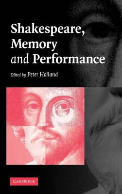 Shakespeare, Memory and Performance by Peter Holland
