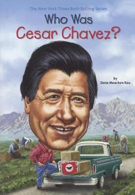 Who Was Cesar Chavez? by Dana Meachen Rau