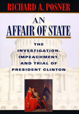 An An Affair of State: The Investigation, Impeachment and Trial of President Clinton by Richard A. Posner