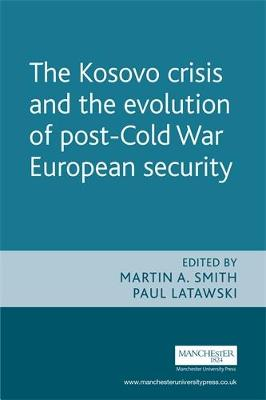 The Kosovo Crisis and the Evolution of a Post-Cold War European Security by Martin A. Smith