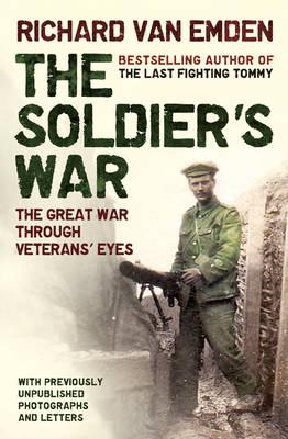 Soldier's War: The Great War Through Veterans' Eyes by Richard Van Emden