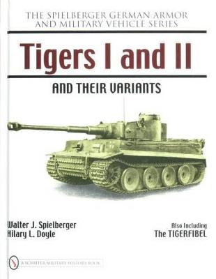 Tigers I and II and their Variants by Walter J. Spielberger
