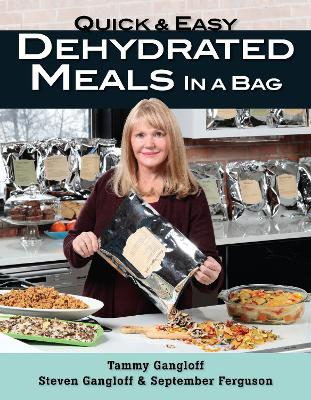 Quick and Easy Dehydrated Meals in a Bag by Tammy Gangloff