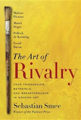 Art of Rivalry by Sebastian Smee