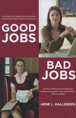 Good Jobs, Bad Jobs by Arne L. Kalleberg