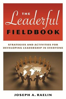 The Leaderful Fieldbook by Joseph A. Raelin