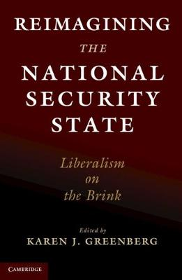 Reimagining the National Security State: Liberalism on the Brink by Karen J. Greenberg