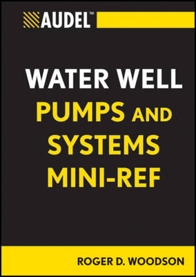Audel Water Well Pumps and Systems Mini-Ref by Roger D. Woodson