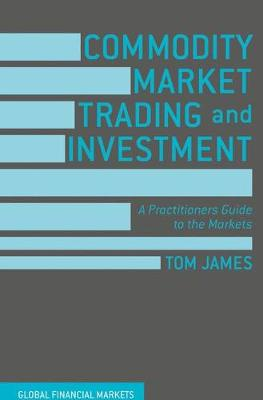 Commodity Market Trading and Investment by Tom James