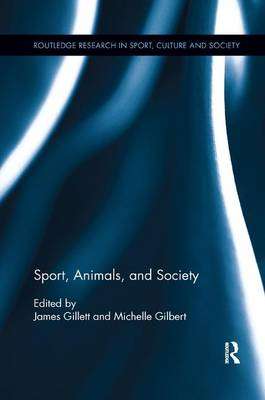 Sport, Animals, and Society by James Gillett