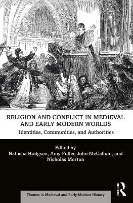 Religion and Conflict in Medieval and Early Modern Worlds: Identities, Communities and Authorities by Natasha Hodgson