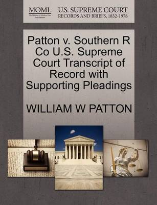 Patton V. Southern R Co U.S. Supreme Court Transcript of Record with Supporting Pleadings by William W. Patton