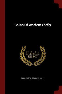 Coins of Ancient Sicily by Sir George Francis Hill