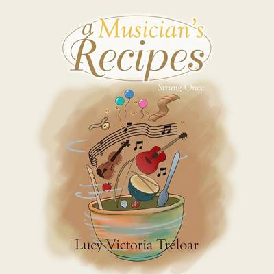 Musician's Recipes by Lucy Treloar