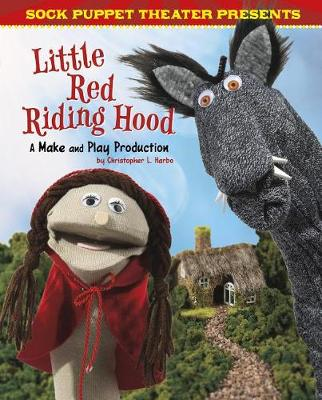 Sock Puppet Theater Presents Little Red Riding Hood by Christopher L. Harbo