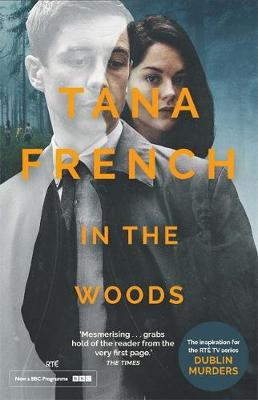 In The Woods: The inspiration for BBC/RTE drama series DUBLIN MURDERS by Tana French