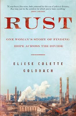 Rust: One woman's story of finding hope across the divide by Eliese Colette Goldbach