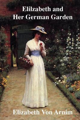 Elilzabeth and Her German Garden by Elizabeth Von Arnim