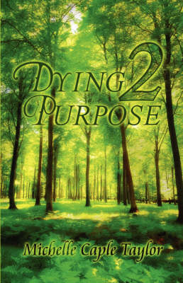 Dying 2 Purpose by Michelle Caple Taylor