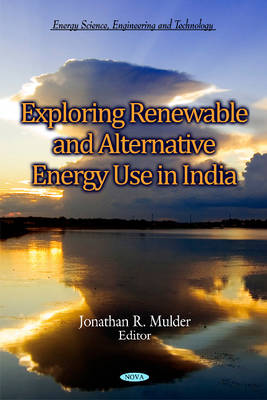 Exploring Renewable & Alternative Energy Use in India by Jonathan R. Mulder