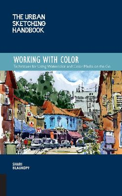 The Urban Sketching Handbook: Working with Color: Techniques for Using Watercolor and Color Media on the Go by Shari Blaukopf