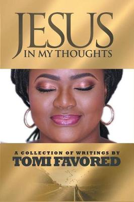 Jesus in My Thoughts: A Collection of Writings by Tomi Favored by Tomi Favored