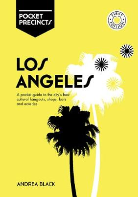 Los Angeles Pocket Precincts: A Pocket Guide to the City's Best Cultural Hangouts, Shops, Bars and Eateries by Andrea Black