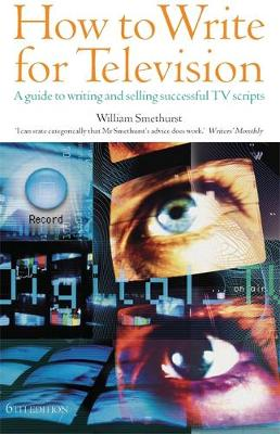 How To Write For Television 6th Edition by William Smethurst