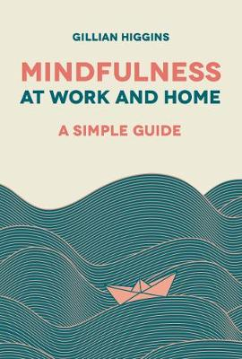 Mindfulness at Work and Home: A Simple Guide by Gillian Higgins