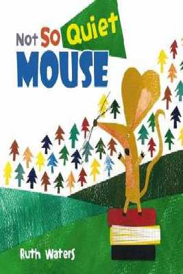 Not So Quiet Mouse by Ruth Waters