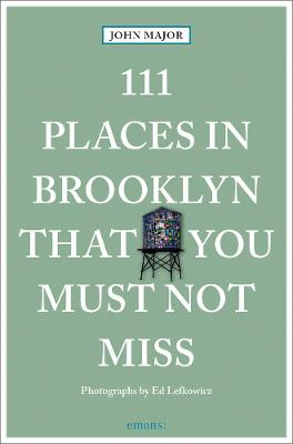 111 Places in Brooklyn That You Must Not Miss by John Major