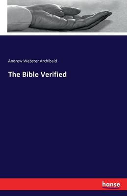 The Bible Verified by Andrew Webster Archibald